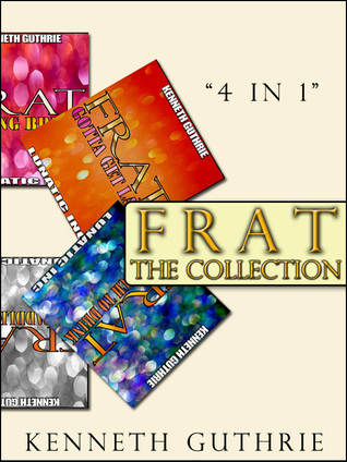Frat: The Collection (Stories 1 to 4) Kenneth Guthrie