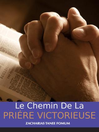 Le Chemin De La Prière Victorieuse  by  Zacharias Tanee Fomum