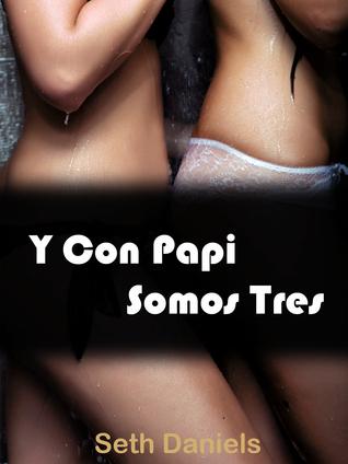 Y Con Papi Somos Tres: Un Trío Padrastro e Hijastra  by  Seth Daniels