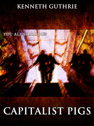 Capitalist Pigs (The Terrorist Series)  by  Kenneth Guthrie