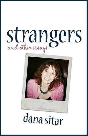 Strangers: and other essays  by  Dana Sitar