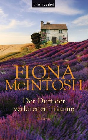 Der Duft der verlorenen Träume: Roman Fiona McIntosh