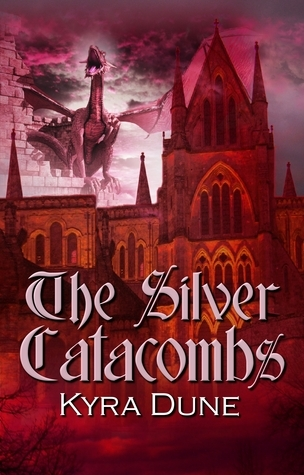 The Silver Catacombs  by  Kyra Dune