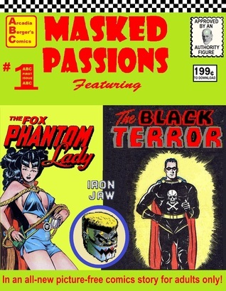 Masked Passions #1: The Fox Phantom Lady and the Black Terror Versus Iron Jaw  by  Arcadia Berger
