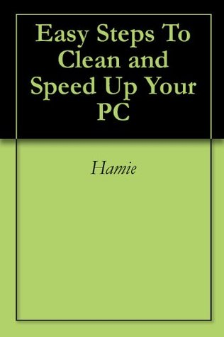 Easy Steps To Clean and Speed Up Your PC HAMIE