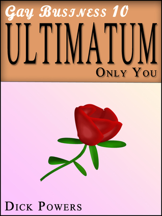 Ultimatum Only you (Gay Business, #10) Dick Powers