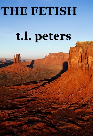 The Fetish  by  T.L. Peters