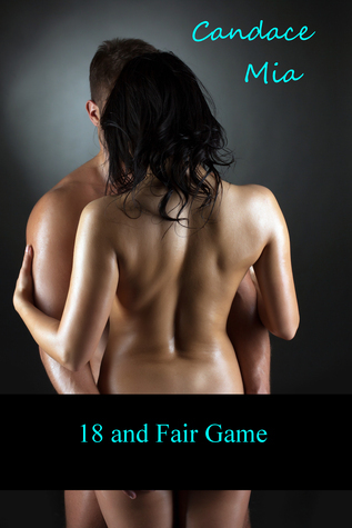 18 and Fair Game: Story 34 of the 18 Collection Candace Mia
