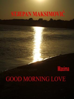 Good Morning Love  by  Stjepan Maksimovic