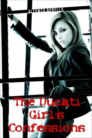 The Ducati Girls Confessions  by  Alfonso Borello