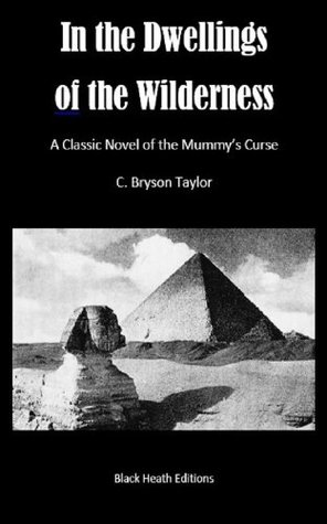 In the Dwellings of the Wilderness: A Classic Novel of the Mummys Curse  by  C. Bryson Taylor