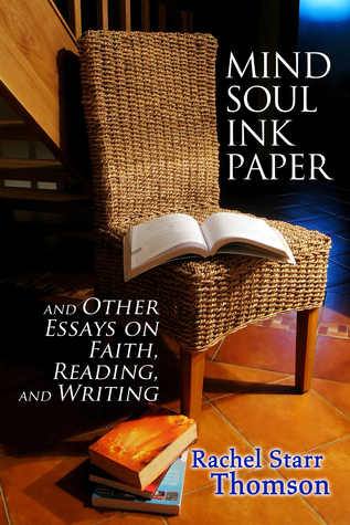 Mind Soul Ink Paper: And Other Essays on Faith, Reading, and Writing  by  Rachel Starr Thomson