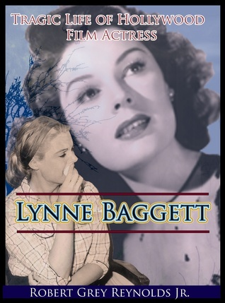 The Tragic Life of Film Actress Lynne Baggett  by  Robert Grey Reynolds Jr.