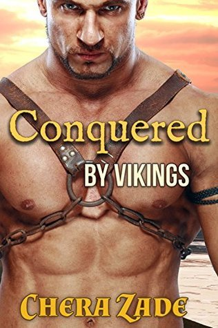 Conquered By Vikings  by  Chera Zade