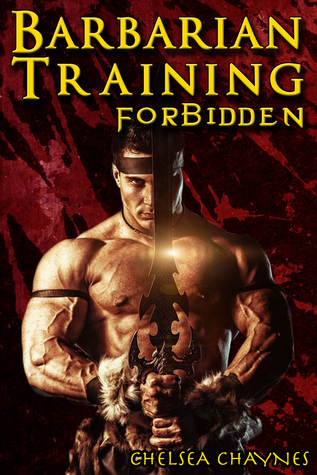 Forbidden (Barbarian Training #1)  by  Chelsea Chaynes