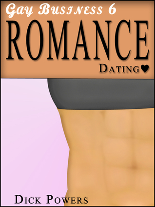 Romance Dating. (Gay Business, #6)  by  Dick Powers