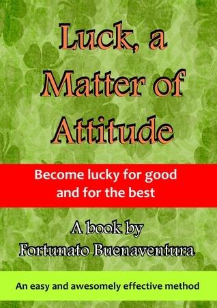 Luck, a Matter of Attitude Fortunato Buenaventura