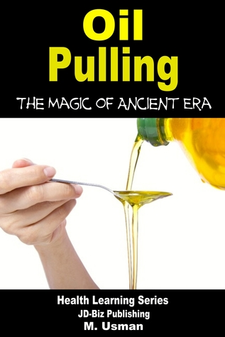 Oil Pulling: The Magic of Ancient Era M. Usman