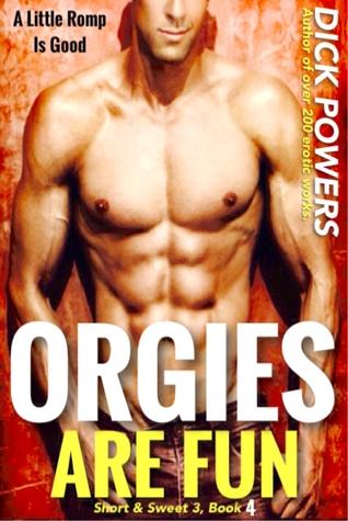 Orgies Are Fun (Short & Sweet 3, Book 4)  by  Dick Powers