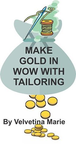 Make Gold In Wow with Tailoring (Make Gold in Pandaria Book 2) Velvetina Marie