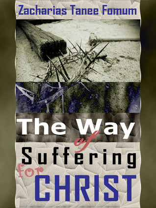 The Way of Suffering For Christ Zacharias Tanee Fomum