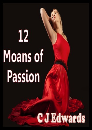 12 Moans of Passion  by  C.J.   Edwards