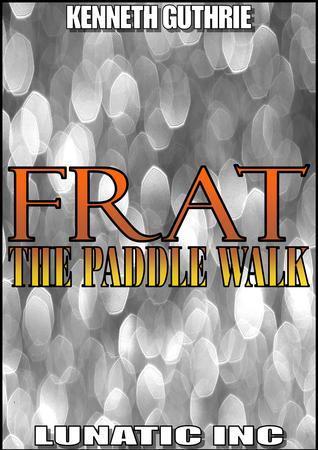 FRAT: The Paddle Walk Kenneth Guthrie