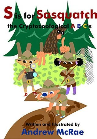S is for Sasquatch the Cryptozoological A B Cs  by  Andrew McRae