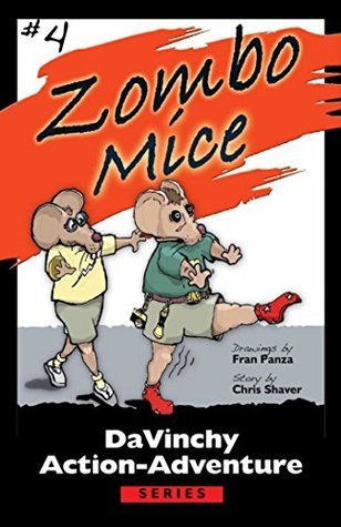 Zombo Mice (DaVinchy Action-Adventure Chapter Book Series 4)  by  Chris Shaver