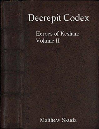 Decrepit Codex: Heroes of Keshan Tale Volume II (Heroes of Keshan Tales Book 2)  by  Matthew Skuda
