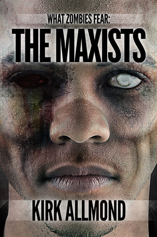 What Zombies Fear 2: The Maxists  by  Kirk Allmond