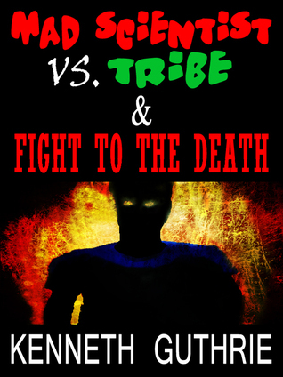 Fight to the Death and Mad Scientist Vs. Tribe  by  Kenneth Guthrie