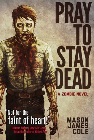 Pray to Stay Dead: A Zombie Novel Mason James Cole