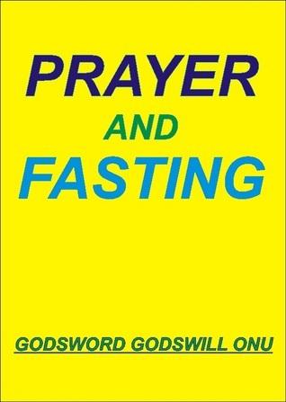 Prayer and Fasting  by  Godsword Godswill Onu