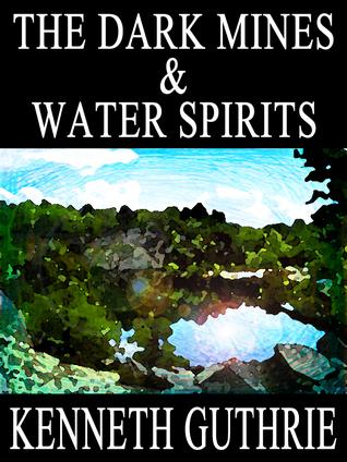 The Dark Mines and Water Spirits Kenneth Guthrie