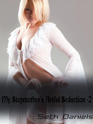 My Stepmother's Artful Seduction 2: A Stepmother, Stepson Threesome  by  Seth Daniels