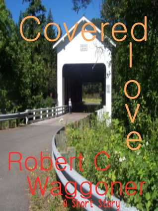 Covered Love  by  Robert Waggoner