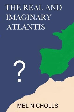 The Real and Imaginary Atlantis Mel Nicholls