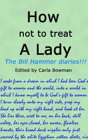 How Not To Treat A Lady Carla Bowman