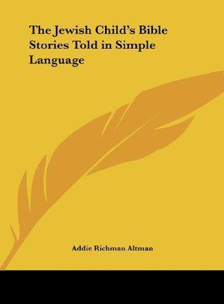 Jewish Childs Bible Stories Told in Simple Language (1915) Addie Richman Altman