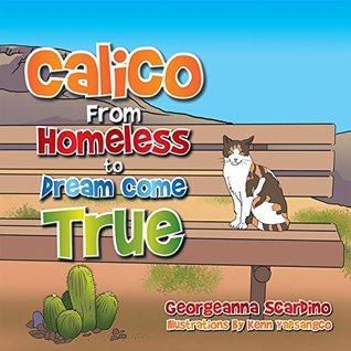 Calico: From Homeless to Dream Come True Georgeanna Scardino