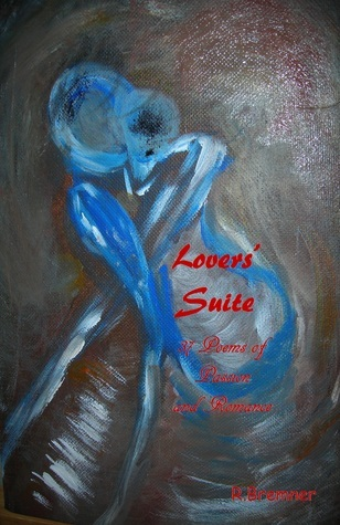 Lovers Suite: 37 Poems of Passion and Romance  by  R. Bremner