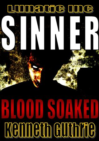 Blood Soaked (Sinner Action Horror Series #1)  by  Kenneth Guthrie