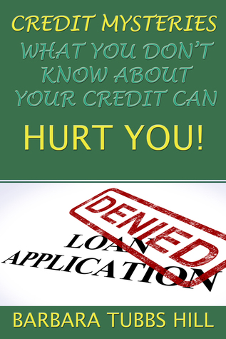 Credit Mysteries, What You Dont Know About Your Credit Can Hurt You  by  Barbara Tubbs Hill