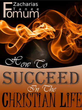 How To Succeed In The Christian Life  by  Zacharias Tanee Fomum