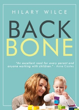 Backbone: How To Build The Character Your Child Needs To Succeed Hilary Wilce