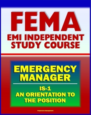 21st Century FEMA Emergency Manager: An Orientation to the Position Study Course (IS-1) - Basic Emergency Management, Preparedness, Mitigation, EOC, Emergency Plans Progressive Management