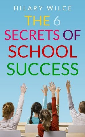 The 6 Secrets of School Success  by  Hilary Wilce