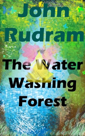 The Water Washing Forest John Rudram VII