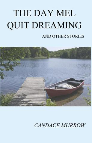 The Day Mel Quit Dreaming and Other Stories  by  Candace Murrow